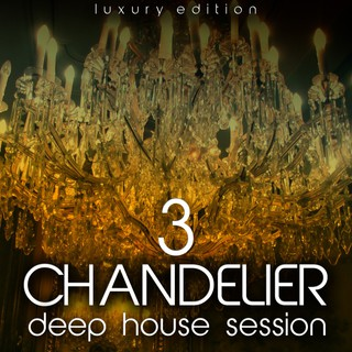 Various Artists - Chandelier, Vol. 3 (Deep House Session)