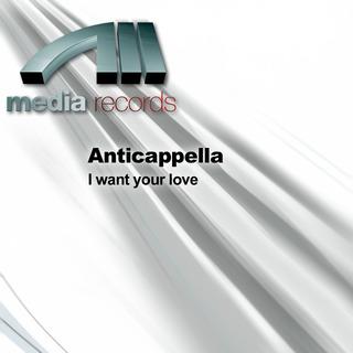 Anticappella - I Want Your Love