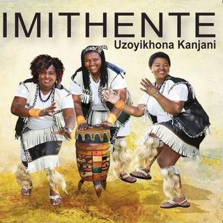 Imithente - Uzoyikhona Kanjani