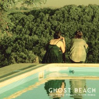Ghost Beach - Too Young (Penguin Prison Remix)