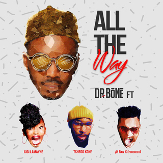 Dr. Bone - All The Way (feat. Gigi Lamayne, pH Raw X and Tshegokoke)