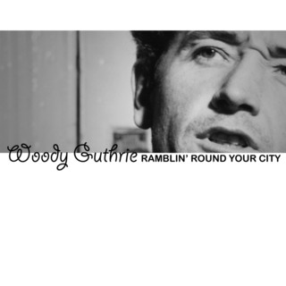 Woody Guthrie - Ramblin' Round Your City