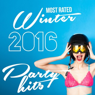 Various Artists - Most Rated Winter 2016 Party Hits