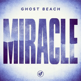 Ghost Beach - Miracle (Remixes)