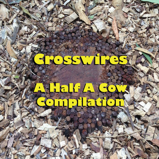 Various Artists - Crosswires - A Half A Cow Compilation