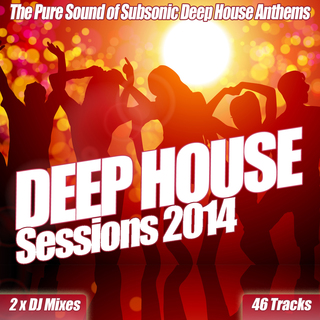 Various Artists - Deep House Sessions 2014 - The Pure Sub Sonic Soul of Electro Deep House Clubland to the Cream of Underground Anthems