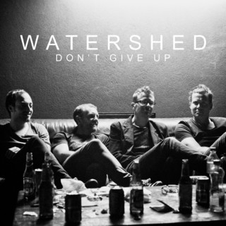 Watershed - Don't Give Up