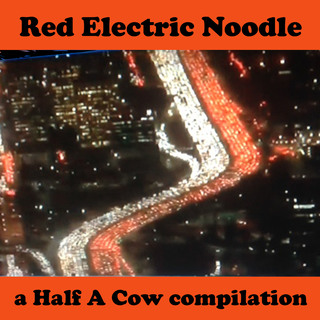 Various Artists - Red Electric Noodle - a Half A Cow compilation