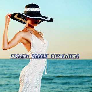Various Artists - Fashion Groove Formentera - Deep and Chill